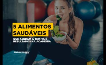 5 Alimentos saudáveis que ajudam a ter mais resultados na academia
