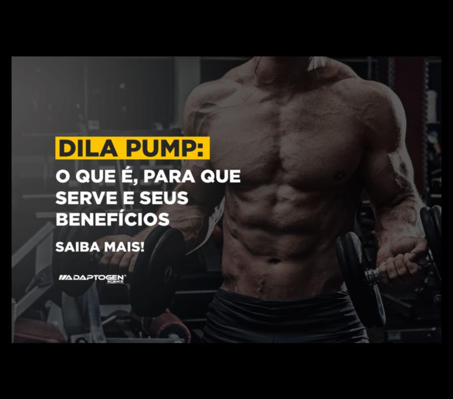 Dila Pump: O que é, para que serve e seus benefícios